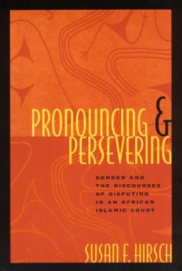 Pronouncing and Persevering: Gender and the Discourses of Disputing in an African Islamic Court