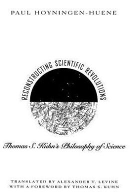 Reconstructing Scientific Revolutions: Thomas S. Kuhn's Philosophy of Science