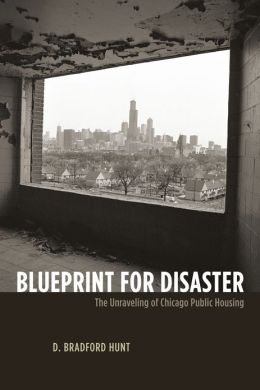 Blueprint for Disaster: The Unraveling of Chicago Public Housing