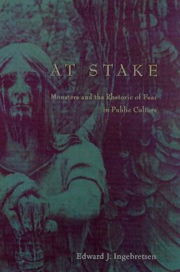 At Stake: Monsters and the Rhetoric of Fear in Public Culture