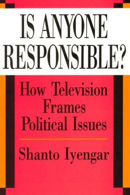 Is Anyone Responsible?: How Television Frames Political Issues