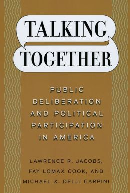 Talking Together: Public Deliberation and Political Participation in America