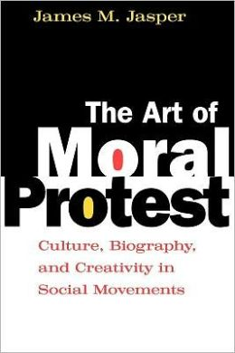 Art of Moral Protest: Culture, Biography, and Creativity in Social Movements