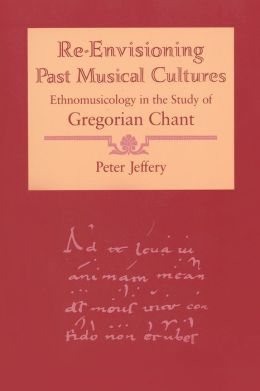 Re-Envisioning past Musical Culture: Ethnomusicology in the Study of Gregorian Chant