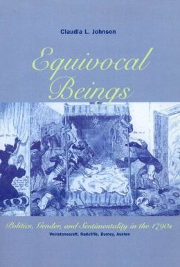 Equivocal Beings: Politics, Gender and Sentimentality in the 1790s