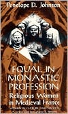 Equal In Monastic Profession: Religous Women in Medieval France