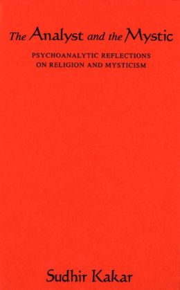 The Analyst and the Mystic: Psychoanalytic Reflections on Religion and Mysticism