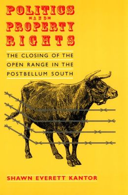 Politics and Property Rights: The Closing of the Open Range in the Postbellum South