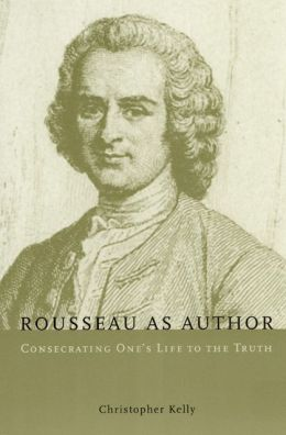 Rousseau as Author: Consecrating One's Life to the Truth