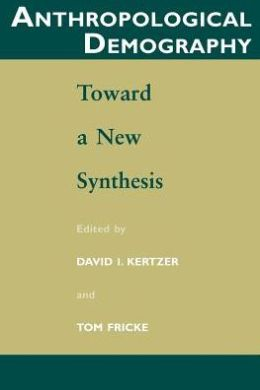 Anthropological Demography: Toward a New Synthesis