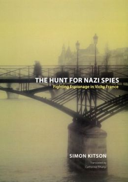 The Hunt for Nazi Spies: Fighting Espionage in Vichy France