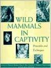 Wild Mammals in Captivity: Principles and Techniques