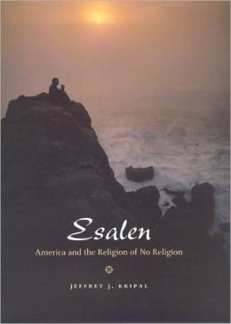 Esalen: America and the Religion of No Religion