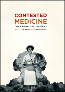 Contested Medicine: Cancer Research and the Military