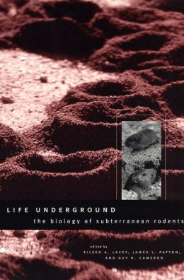 Life Underground: The Biology of Subterranean Rodents