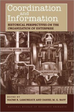 Coordination and Information: Historical Perspectives on the Organization of Enterprise