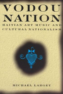 Vodou Nation: Haitian Art Music and Cultural Nationalism (Chicago Studies in Ethnomusicology Series)