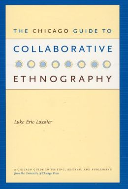 Chicago Guide to Collaborative Ethnography (Chicago Guides to Writing, Editing, and Publishing)