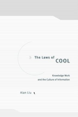 The Laws of Cool: Knowledge Work and the Culture of Information