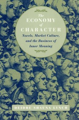 The Economy of Character: Novels, Market Culture, and the Business of Inner Meaning