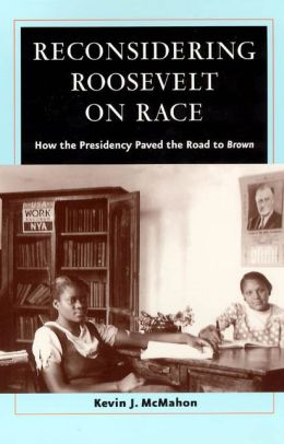 Reconsidering Roosevelt on Race: How the Presidency Paved the Road to Brown