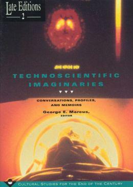 Technoscientific Imaginaries: Conversations, Profiles, and Memoirs