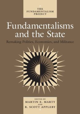 Fundamentalisms and the State: Remaking Polities, Economies, and Millitance