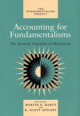 Accounting for Fundamentalisms: The Dynamic Character of Movements (The Fundamentalism Project Series, Vol. 4)