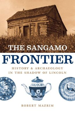 Sangamo Frontier: History and Archaeology in the Shadow of Lincoln