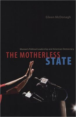 The Motherless State: Women's Political Leadership and American Democracy