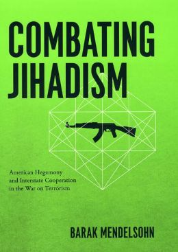 Combating Jihadism: American Hegemony and Interstate Cooperation in the War on Terrorism