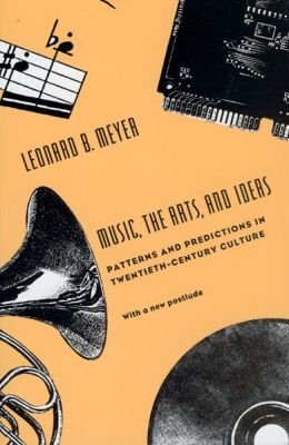 Music, the Arts, and Ideas: Patterns and Predictions in Twentieth-Century Culture