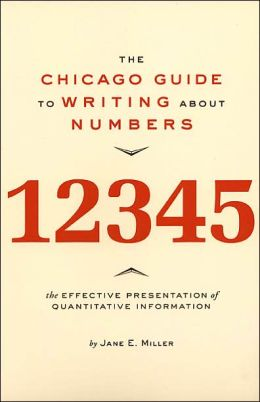 The Chicago Guide to Writing about Numbers (Chicago Guides to Writing, Editing, and Publishing Series)
