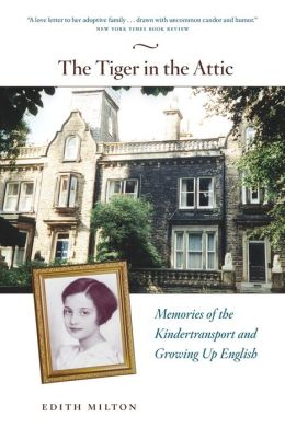 Tiger in the Attic: Memories of the Kindertransport and Growing Up English
