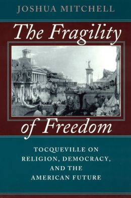 The Fragility of Freedom; Tocqueville on Religion, Democracy, and the American Future