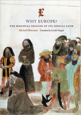 Why Europe?: The Medieval Origins of Its Special Path