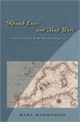 Rhumb Lines and Map Wars: A Social History of the Mercator Projection