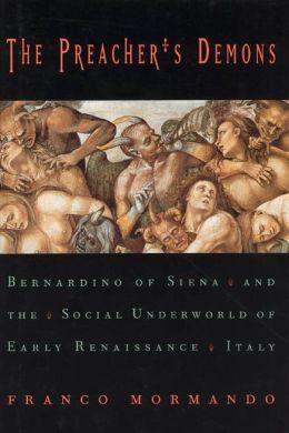 The Preacher's Demons: Bernardino of Siena and the Social Underworld of Early Renaissance Italy