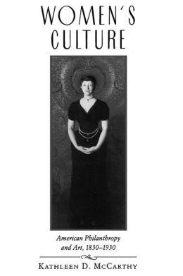Women's Culture: American Philanthropy and Art, 1830-1930