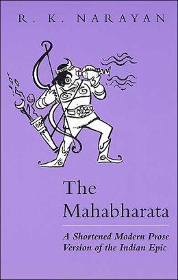 Mahabharata: A Shortened Modern Prose Version of the Indian Epic
