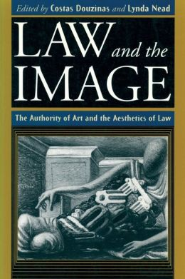 Law and the Image; The Authority of Art and the Aesthetics of Law
