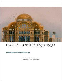 Hagia Sophia, 1850-1950: Holy Wisdom Modern Monument