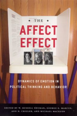 The Affect Effect: Dynamics of Emotion in Political Thinking and Behavior