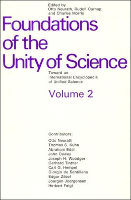 Foundations of the Unity of Science: Toward an International Encyclopedia of Unified....