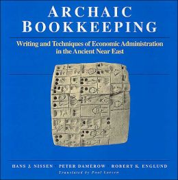 Archaic Bookkeeping: Early Writing and Techniques of the Economic Administration of the Ancient near East