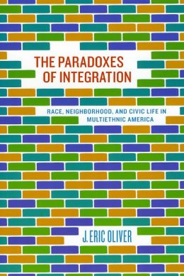 The Paradoxes of Integration: Race, Neighborhood, and Civic Life in Multiethnic America