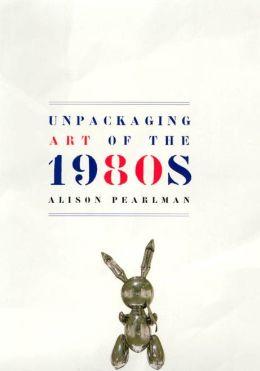 Unpackaging Art of the 1980s