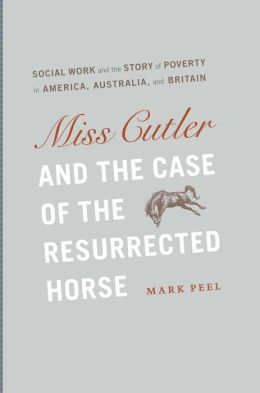 Miss Cutler and the Case of the Resurrected Horse: Social Work and the Story of Poverty in America, Australia, and Britain