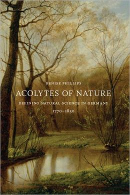 Acolytes of Nature: Defining Natural Science in Germany, 1770-1850