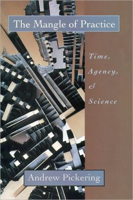 The Mangle of Practice: Time, Agency and Science